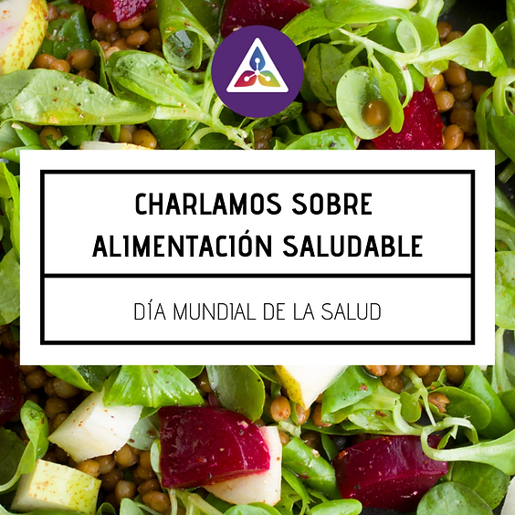 Charlamos de Alimentación saludable por el día mundial de la Salud