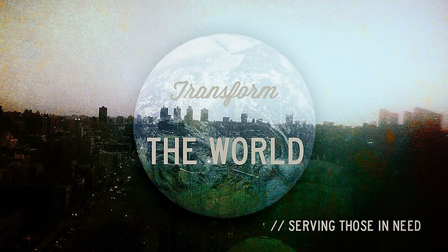 Transform the world / serving those in need