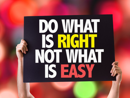 Do what is right by the FATHER, not what is easy for you.
