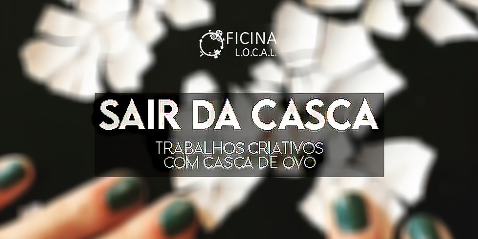 """WORKSHOP """"SAIR DA CASCA"""" - TRABALHOS CRIATIVOS COM CASCA DE OVO"""