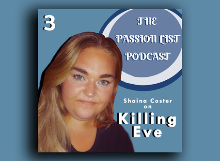The Passion List Podcast | Shaina Coster on Killing Eve (Episode 3)