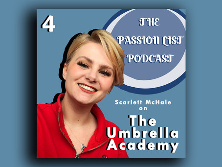 The Passion List Podcast | Scarlett McHale on The Umbrella Academy (Episode 4)