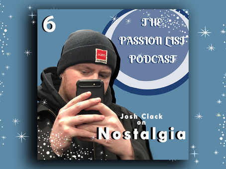 The Passion List Podcast | Josh Clack on Nostalgia