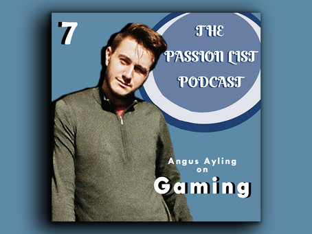 The Passion List Podcast | Angus Ayling on Gaming