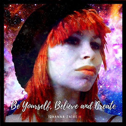 Be Yourself, Believe and Create