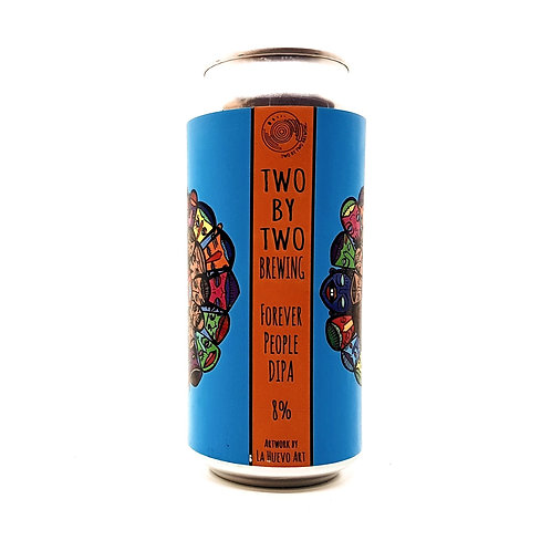 TWO BY TWO  BREWING - Forever People 8% BBD:MAY 2021