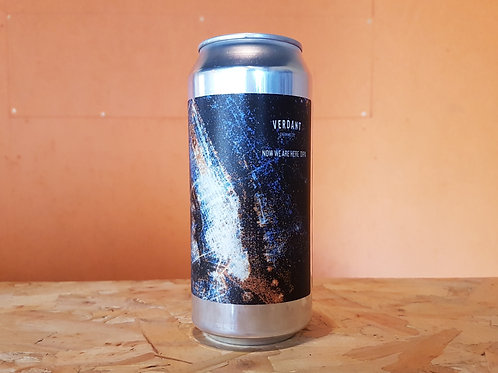 VERDANT BREWING - Now We Are Here - 8%
