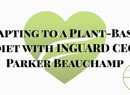 Adapting to a Plant-Based Diet with INGUARD CEO Parker Beauchamp