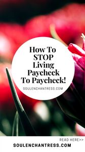 how to stop living paycheck to paycheck, how to clear money blocks, overcoming limiting beliefs about money, how to attract abundance, soul enchantress