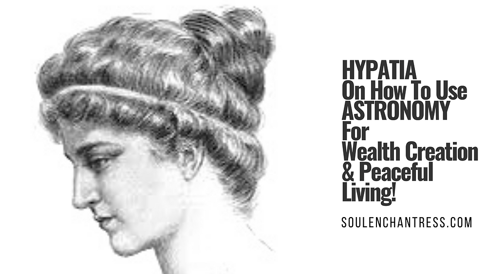 hypatia, soul enchantress, astrology, sacred money making, ancient egypt