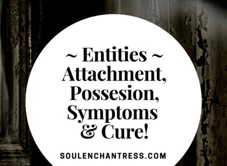 ENTITIES ~ ATTACHMENT, POSSESSION, SYMPTOMS & CURE!