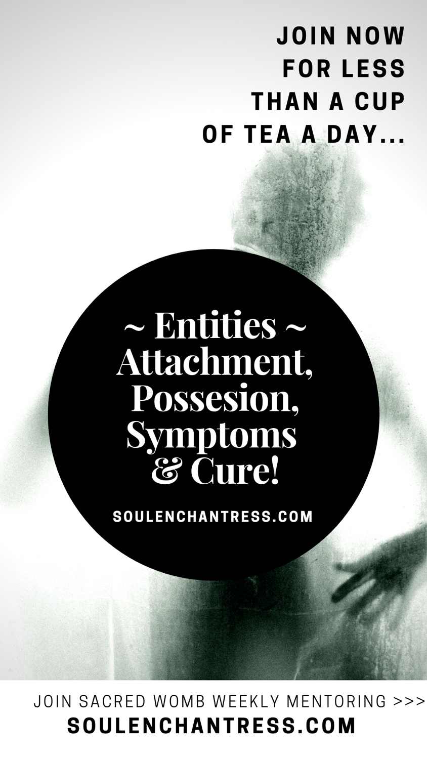 entity attachment, how to get rid of entities, entity possession, entity attachment symptoms, soul enchantress