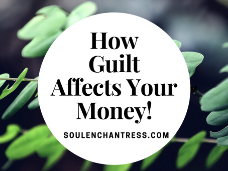HOW GUILT AFFECTS YOUR MONEY!