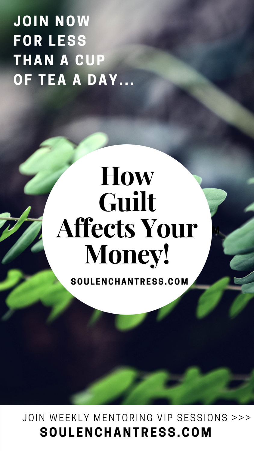how guilt affects your money, how to clear money blocks, soul enchantress