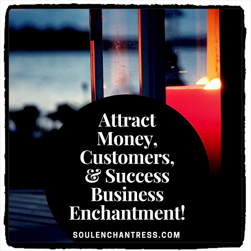 ATTRACT MONEY, CUSTOMERS, CLIENTS AND SUCCESS IN BUSINESS GROUP ENCHANTMENT