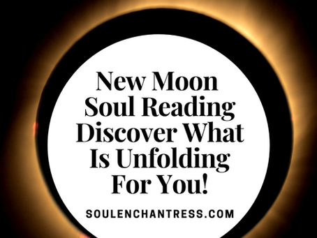 WHAT DOES MY FUTURE HOLD? NEW MOON GROUP SOUL READING