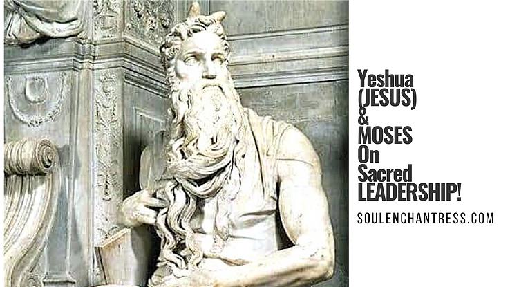 soul enchantress, christ consiousness, yeshua, moses, sacred leadership