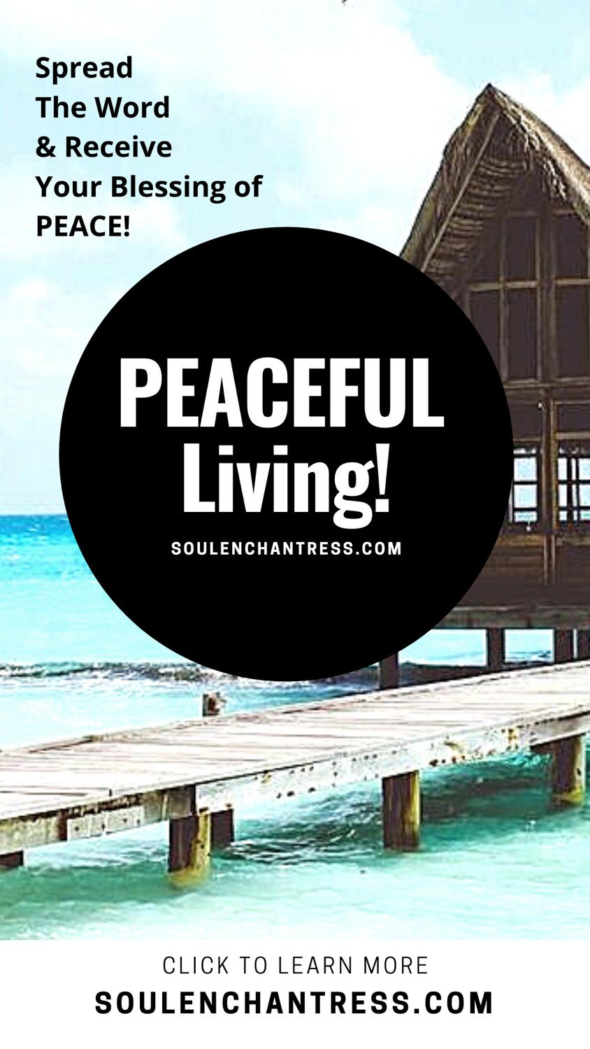 peaceful living, soul enchantress, how to create peace, bliss,