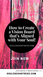 how to create a vision board aligned with your soul, manifestation strategies, soul enchantress, manifestation mentor