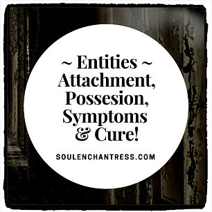 entity possession, symptoms, cure, shadow beings, ghosts, soul enchantress