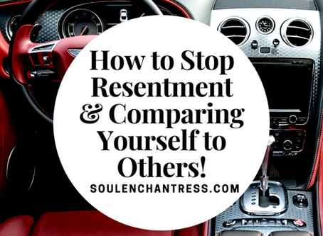 HOW TO STOP COMPARING YOURSELF TO OTHERS & STOP RESENTMENT!