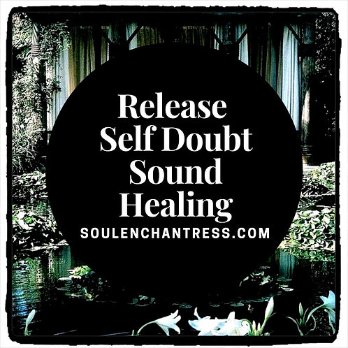 RELEASE SELF DOUBT ~ SOUND HEALING + MORE