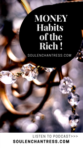 money habits of rich people, how to attract money, soul enchantress