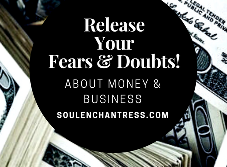 HOW TO RELEASE YOUR FEARS + DOUBTS ABOUT MONEY & BUSINESS!
