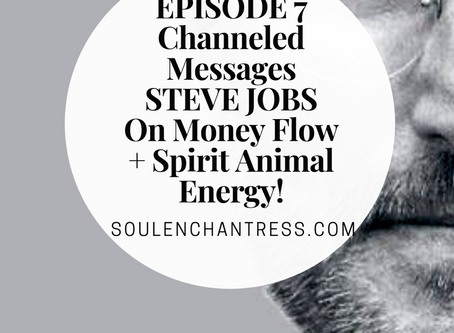 STEVE JOBS ON MONEY FLOW, A CHANNELED MESSAGE & YOUR SPIRIT ANIMAL ENERGY!