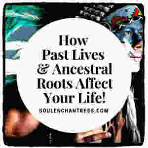 past lives, past life, parallel life, ancestor wounds, soul enchantress