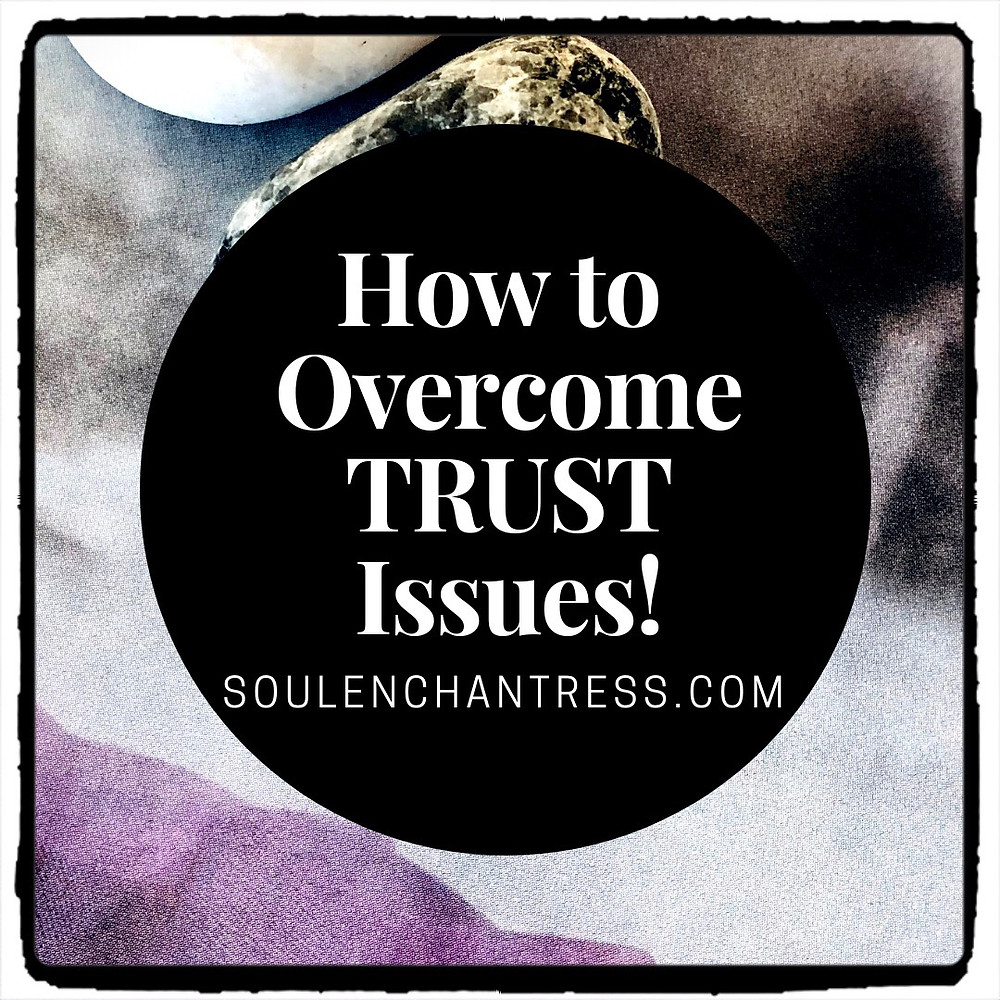 how to overcome trust issues, overcoming trust issues, introvert problems, introvert struggles, soul enchantress