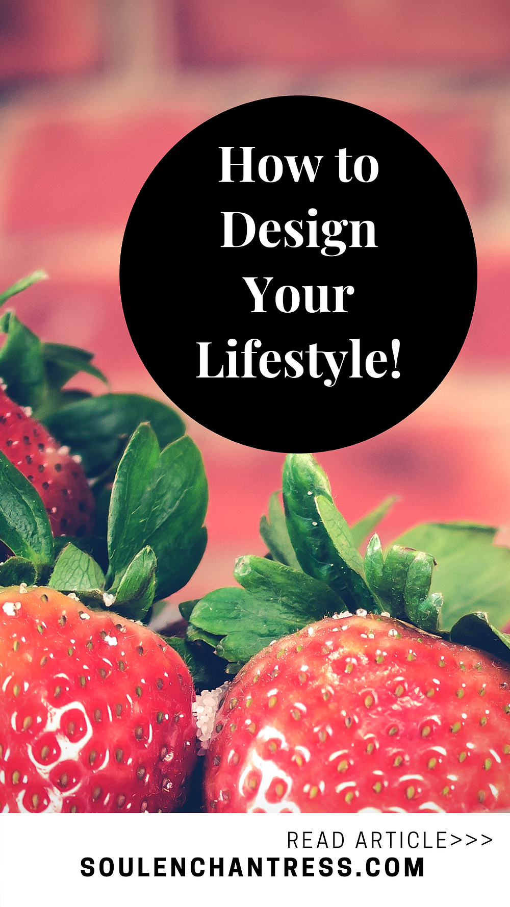 How to Design Your lifestyle, lifestyle design, soul enchantress, attract your desires