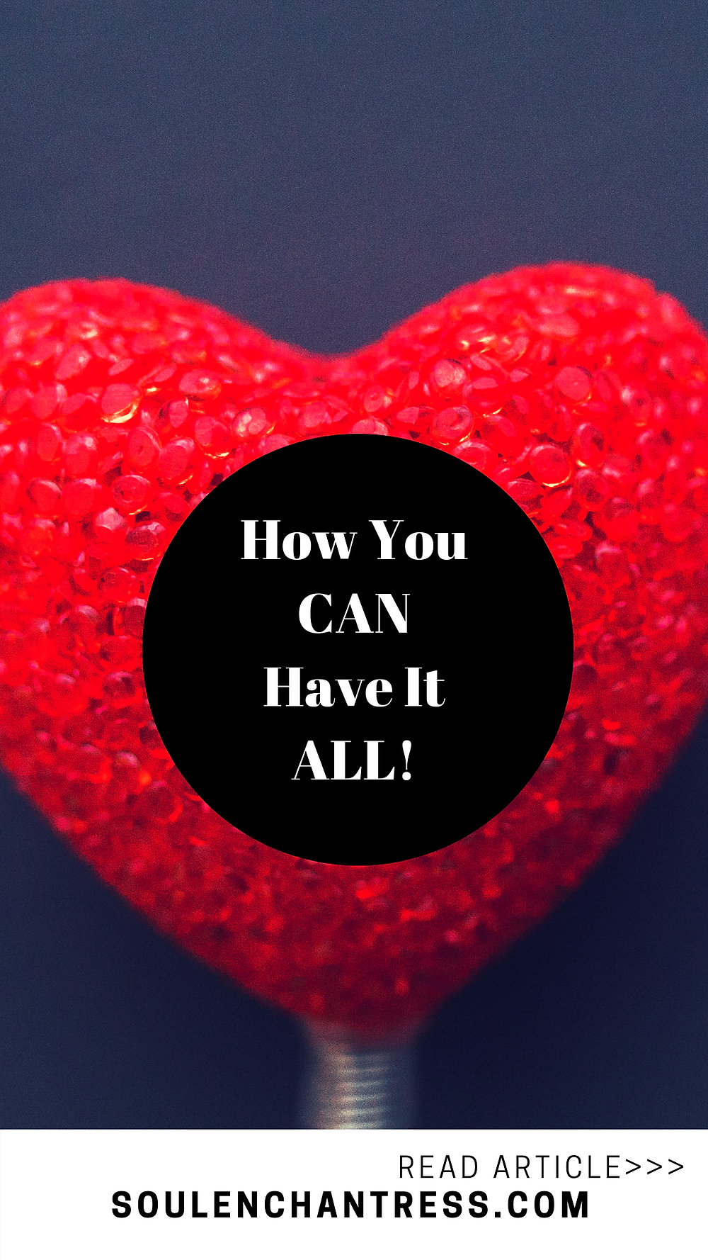 how to have it all, how you can have it all, how to attract love into your life, how to make money doing what you love, blissful living, soul enchantress