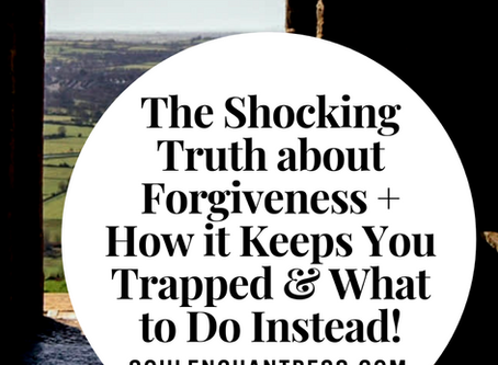 FORGIVENESS, THE SHOCKING TRUTH, WHY IT KEEPS YOU TRAPPED & WHAT TO DO INSTEAD!