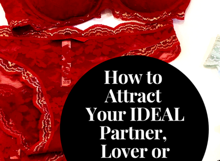 HOW TO ATTRACT YOUR IDEAL PARTNER, LOVER OR RELATIONSHIP