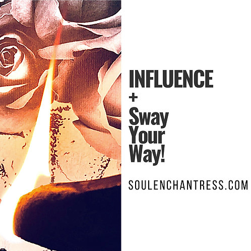 INFLUENCE & SWAY YOUR WAY ~ CUSTOM ENCHANTMENT