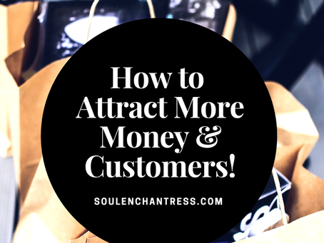 HOW TO ATTRACT MORE MONEY AND CUSTOMERS!