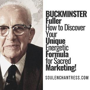 Buckminster Fuller, Soul Enchantress, Sacred Marketing