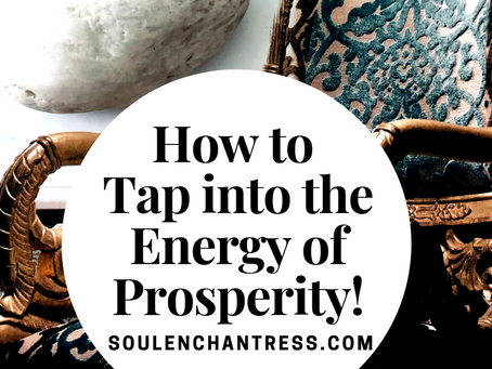 HOW TO TAP INTO THE ENERGY OF PROSPERITY!