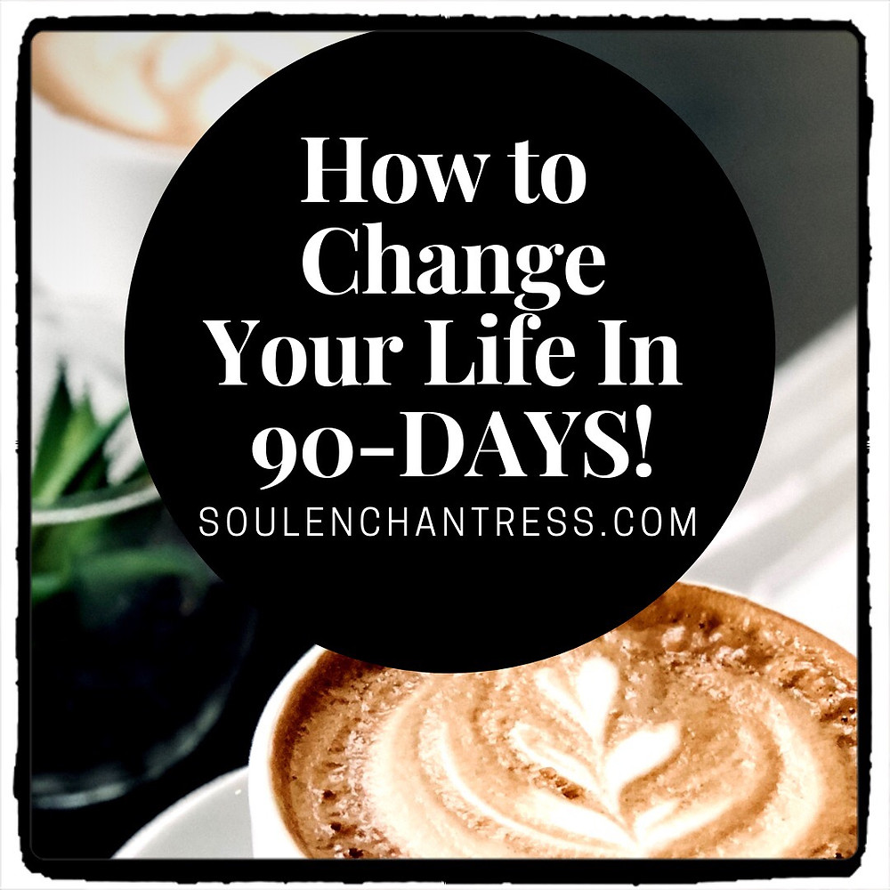 how to change your life in 90 days, soul enchantress, clear your money blocks