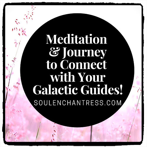 CONNECT WITH YOUR GALACTIC GUIDES ~ MEDITATION JOURNEY