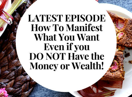 HOW TO MANIFEST WHAT YOU WANT, EVEN IF YOU DO NOT HAVE THE MONEY OR WEALTH YET!