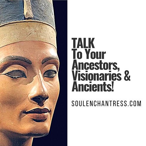 TALK TO YOUR ANCESTORS, VISIONARIES & ANCIENTS ~ PRIVATE SESSION