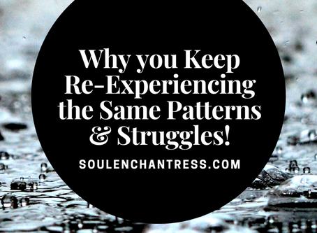WHY YOU KEEP RE-EXPERIENCING THE SAME RELATIONSHIP PATTERNS, MONEY STRUGGLES & ANXIETY ISSUES