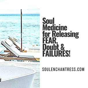 releasing fears, doubts, failures, soul