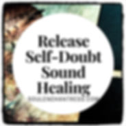 release self doubt, sound healing, sound healer, soul enchantress, mindfulness