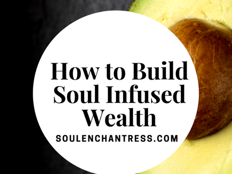 HOW TO BUILD SOUL INFUSED WEALTH