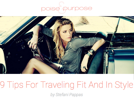 POISE & PURPOSE: 9 Tips For Traveling Fit And In Style