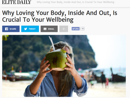 ELITE DAILY: Why Loving Your Body, Inside And Out, Is Crucial To Your Wellbeing