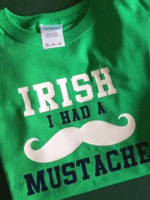 'Irish I had a Mustache!' St. Patrick's Day Spirit T